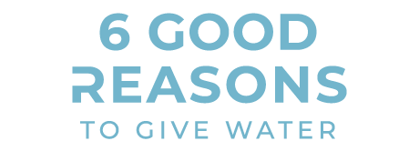 6 Good Reasons to Give Water