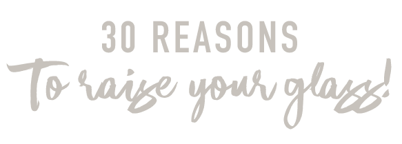 30 Reasons to Raise Your Glass